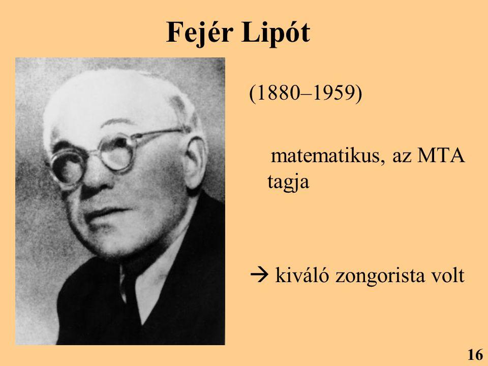 Fejér Lipót (1880–1959) matematikus, az MTA tagja  kiváló zongorista volt 16