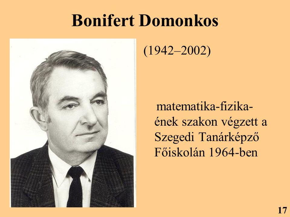 Bonifert Domonkos (1942–2002) matematika-fizika- ének szakon végzett a Szegedi Tanárképző Főiskolán 1964-ben 17