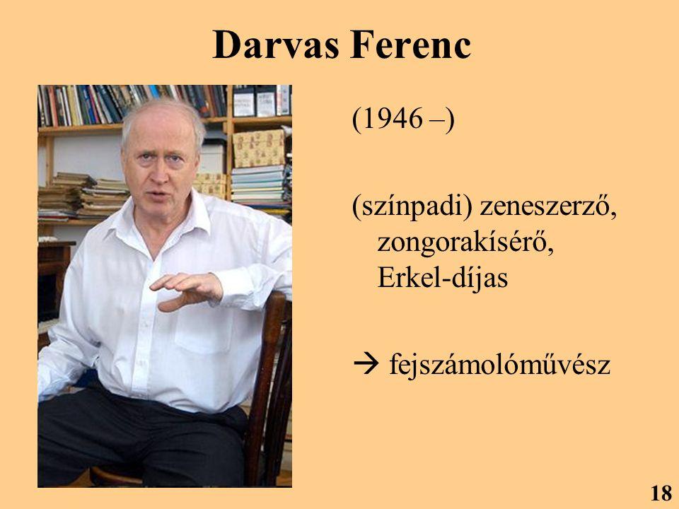 Darvas Ferenc (1946 –) (színpadi) zeneszerző, zongorakísérő, Erkel-díjas  fejszámolóművész 18