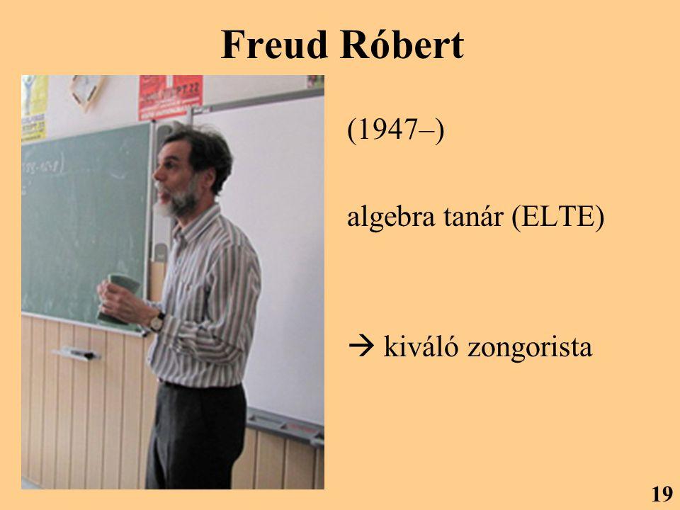 Freud Róbert (1947–) algebra tanár (ELTE)  kiváló zongorista 19
