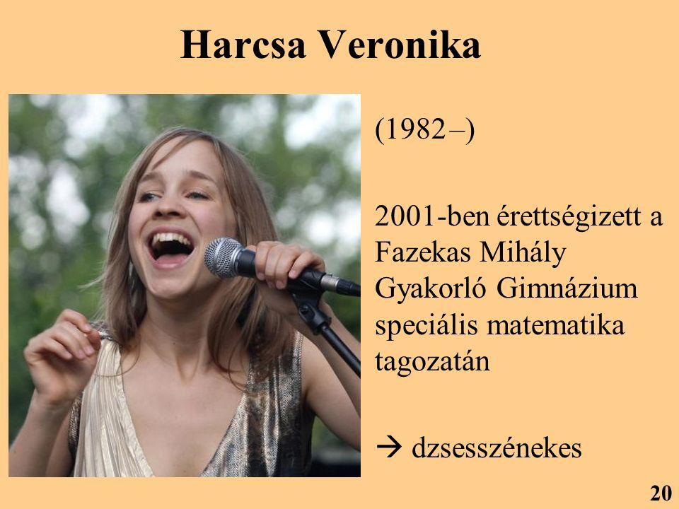 Harcsa Veronika (1982 –) 2001-ben érettségizett a Fazekas Mihály Gyakorló Gimnázium speciális matematika tagozatán  dzsesszénekes 20