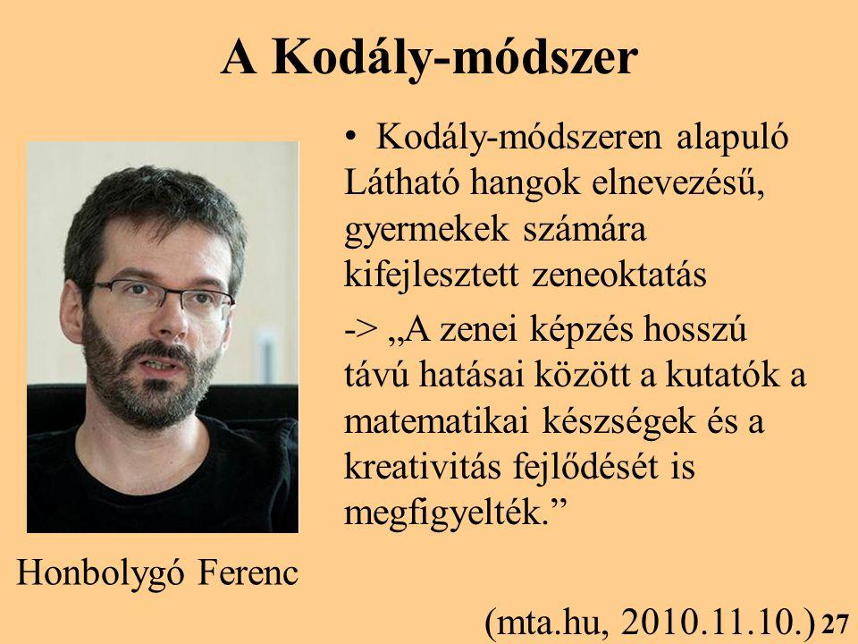 """A Kodály-módszer 27 Kodály-módszeren alapuló Látható hangok elnevezésű, gyermekek számára kifejlesztett zeneoktatás -> """"A zenei képzés hosszú távú hatásai között a kutatók a matematikai készségek és a kreativitás fejlődését is megfigyelték. (mta.hu, 2010.11.10.) Honbolygó Ferenc"""