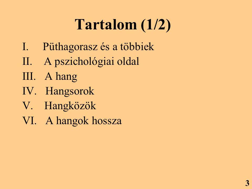 Tartalom (1/2) I. Püthagorasz és a többiek II. A pszichológiai oldal III. A hang IV. Hangsorok V. Hangközök VI. A hangok hossza 3