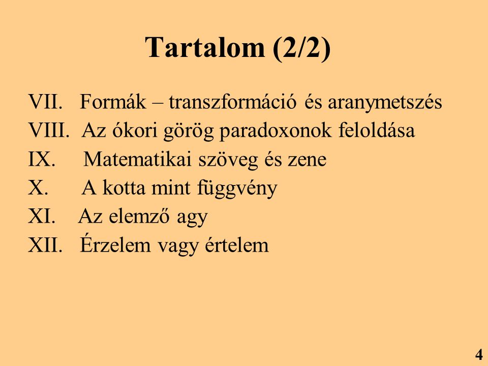 VII. Formák – transzformáció és aranymetszés VIII. Az ókori görög paradoxonok feloldása IX. Matematikai szöveg és zene X. A kotta mint függvény XI. Az