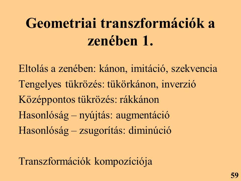 Geometriai transzformációk a zenében 1. Eltolás a zenében: kánon, imitáció, szekvencia Tengelyes tükrözés: tükörkánon, inverzió Középpontos tükrözés: