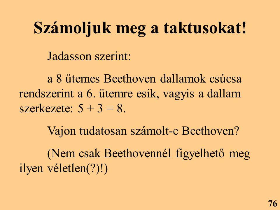 Számoljuk meg a taktusokat! Jadasson szerint: a 8 ütemes Beethoven dallamok csúcsa rendszerint a 6. ütemre esik, vagyis a dallam szerkezete: 5 + 3 = 8