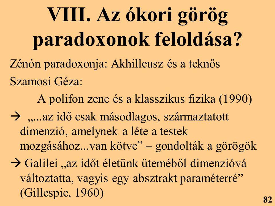 """VIII. Az ókori görög paradoxonok feloldása? Zénón paradoxonja: Akhilleusz és a teknős Szamosi Géza: A polifon zene és a klasszikus fizika (1990)  """".."""