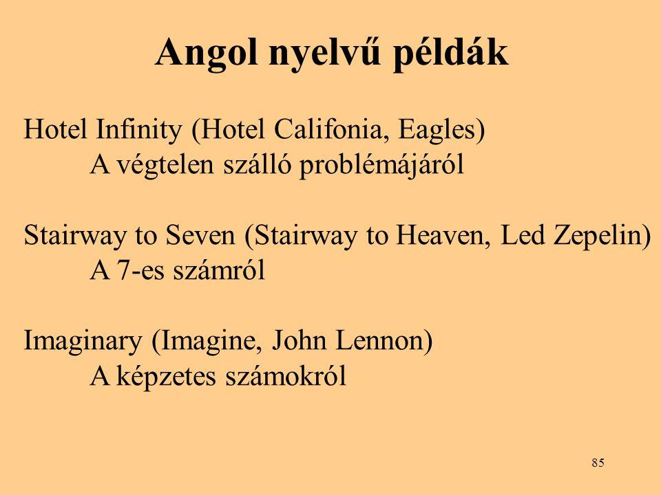 Angol nyelvű példák Hotel Infinity (Hotel Califonia, Eagles) A végtelen szálló problémájáról Stairway to Seven (Stairway to Heaven, Led Zepelin) A 7-es számról Imaginary (Imagine, John Lennon) A képzetes számokról 85
