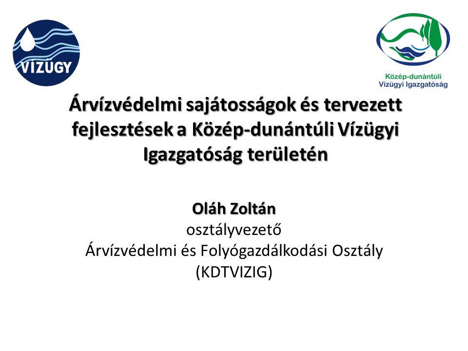 Árvízvédelmi sajátosságok és tervezett fejlesztések a Közép-dunántúli Vízügyi Igazgatóság területén Oláh Zoltán osztályvezető Árvízvédelmi és Folyógaz