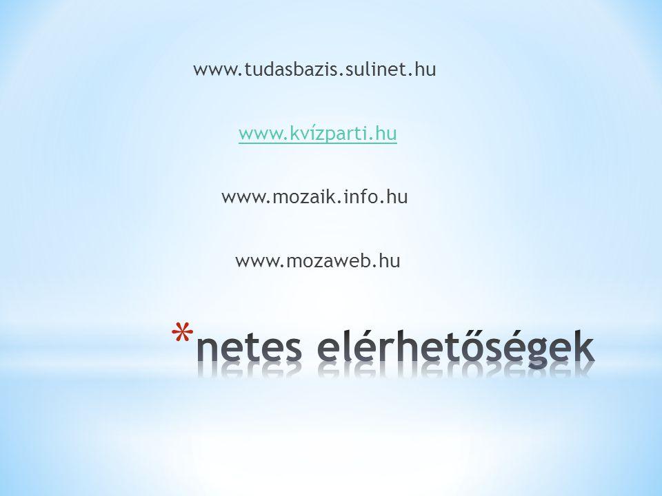 www.tudasbazis.sulinet.hu www.kvízparti.hu www.mozaik.info.hu www.mozaweb.hu