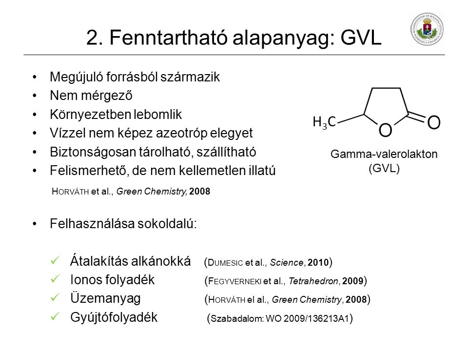 2. Fenntartható alapanyag: GVL Megújuló forrásból származik Nem mérgező Környezetben lebomlik Vízzel nem képez azeotróp elegyet Biztonságosan tárolhat