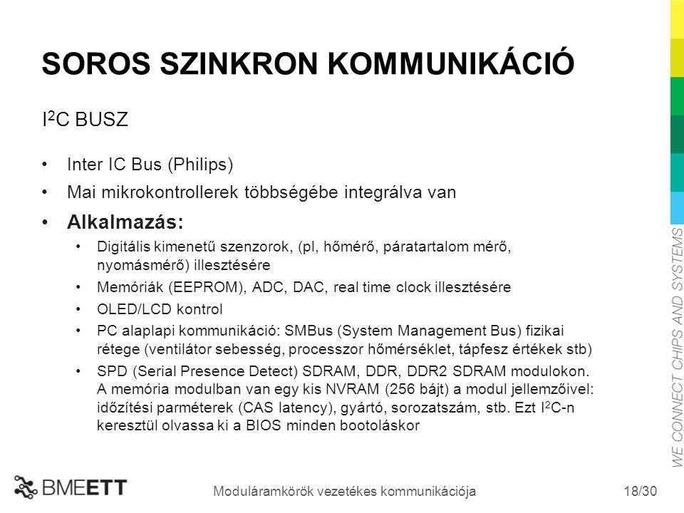 /30 Moduláramkörök vezetékes kommunikációja 18 SOROS SZINKRON KOMMUNIKÁCIÓ Inter IC Bus (Philips) Mai mikrokontrollerek többségébe integrálva van Alka
