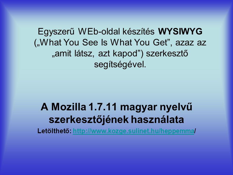 """Egyszerű WEb-oldal készítés WYSIWYG (""""What You See Is What You Get"""", azaz az """"amit látsz, azt kapod"""") szerkesztő segítségével. A Mozilla 1.7.11 magyar"""