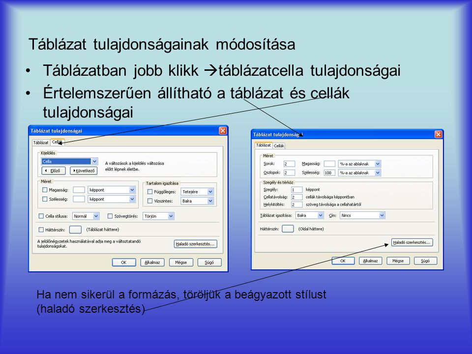 Táblázat tulajdonságainak módosítása Táblázatban jobb klikk  táblázatcella tulajdonságai Értelemszerűen állítható a táblázat és cellák tulajdonságai