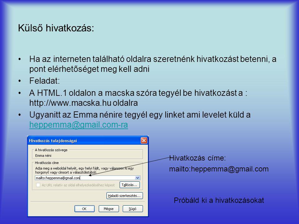Külső hivatkozás: Ha az interneten található oldalra szeretnénk hivatkozást betenni, a pont elérhetőséget meg kell adni Feladat: A HTML.1 oldalon a ma