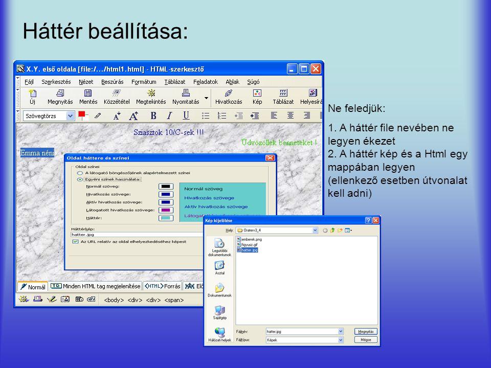 Háttér beállítása: Ne feledjük: 1. A háttér file nevében ne legyen ékezet 2. A háttér kép és a Html egy mappában legyen (ellenkező esetben útvonalat k