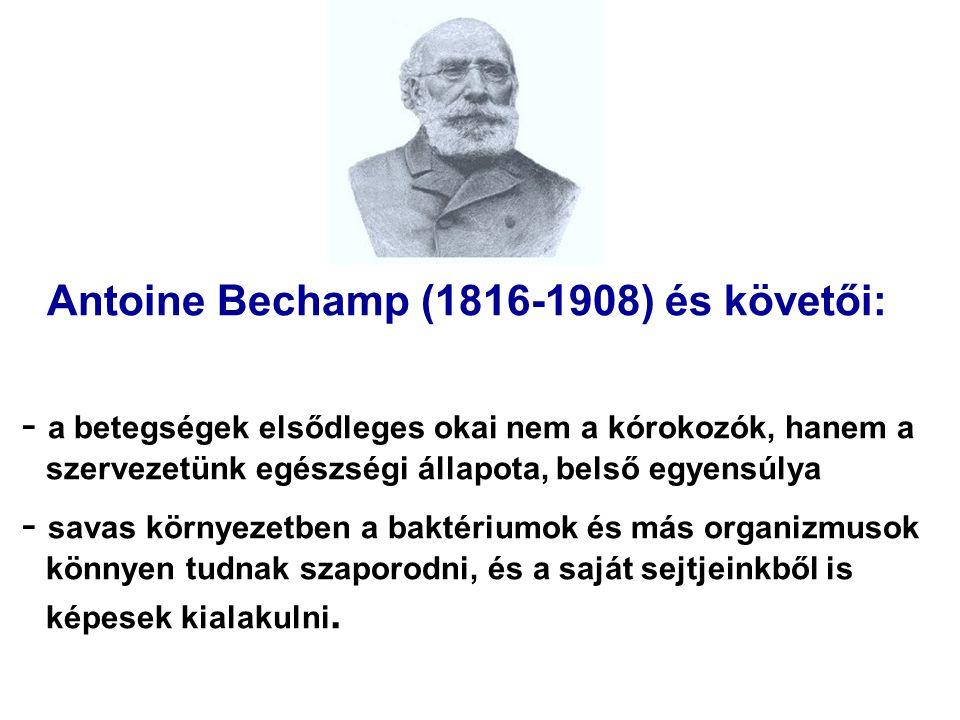 Antoine Bechamp (1816-1908) és követői: - a betegségek elsődleges okai nem a kórokozók, hanem a szervezetünk egészségi állapota, belső egyensúlya - sa