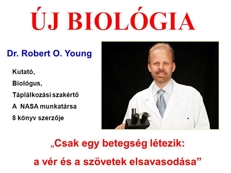 """"""" Csak egy betegség létezik: a vér és a szövetek elsavasodása"""" Dr. Robert O. Young Kutató, Biológus, Táplálkozási szakértő A NASA munkatársa 8 könyv s"""