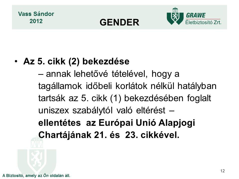 12 Az 5. cikk (2) bekezdése – annak lehetővé tételével, hogy a tagállamok időbeli korlátok nélkül hatályban tartsák az 5. cikk (1) bekezdésében foglal