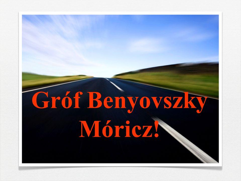 Gróf Benyovszky Móricz!