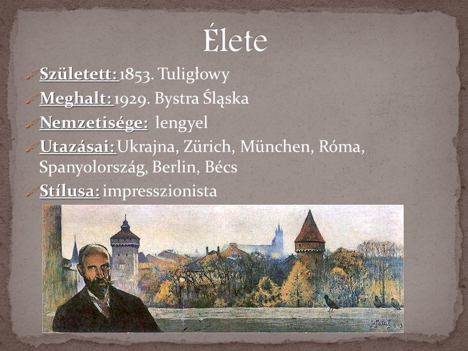 SSSSzületett: 1853. Tuligłowy MMMMeghalt: 1929. Bystra Śląska NNNNemzetisége: lengyel UUUUtazásai: Ukrajna, Zürich, München, Róma, Spa