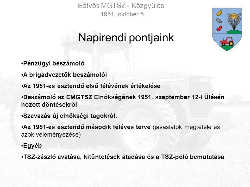 Eötvös MGTSZ - Közgyűlés 1951. október 5. Napirendi pontjaink Pénzügyi beszámoló A brigádvezetők beszámolói Az 1951-es esztendő első félévének értékel