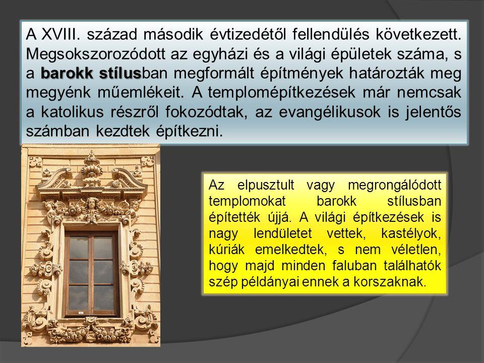barokk stílus A XVIII. század második évtizedétől fellendülés következett. Megsokszorozódott az egyházi és a világi épületek száma, s a barokk stílusb