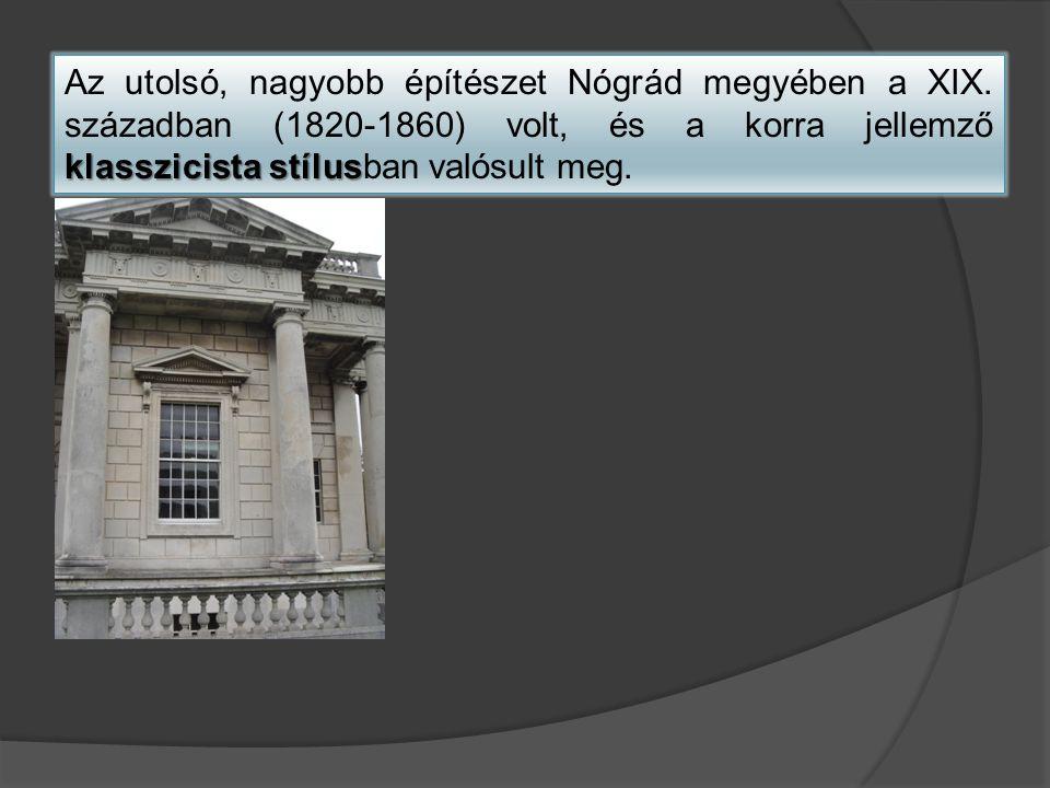 klasszicista stílus Az utolsó, nagyobb építészet Nógrád megyében a XIX. században (1820-1860) volt, és a korra jellemző klasszicista stílusban valósul