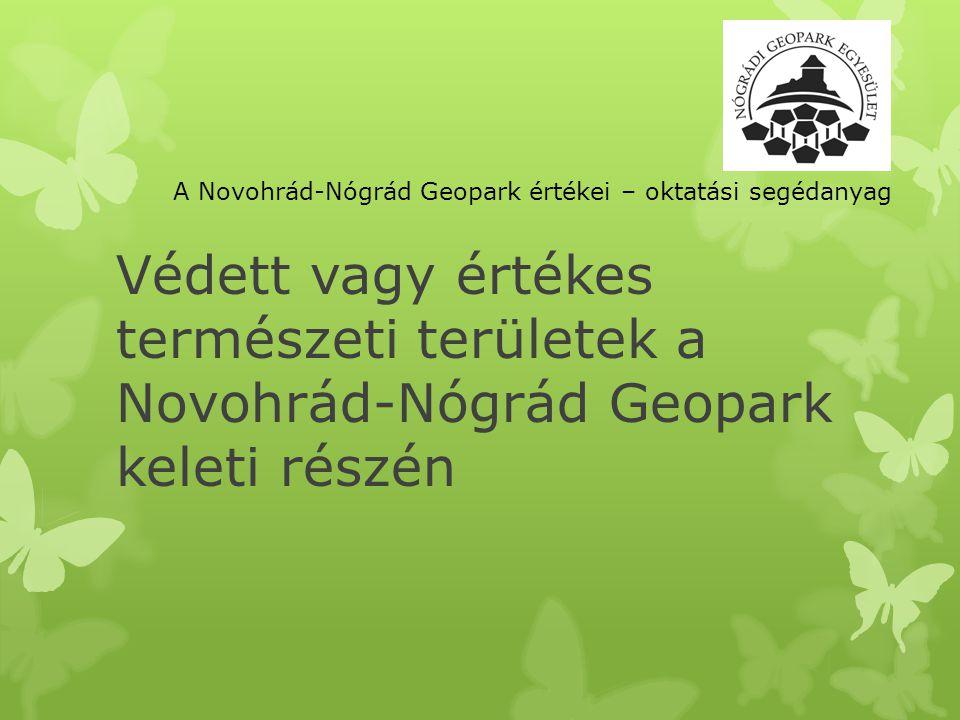 Védett vagy értékes természeti területek a Novohrád-Nógrád Geopark keleti részén A Novohrád-Nógrád Geopark értékei – oktatási segédanyag