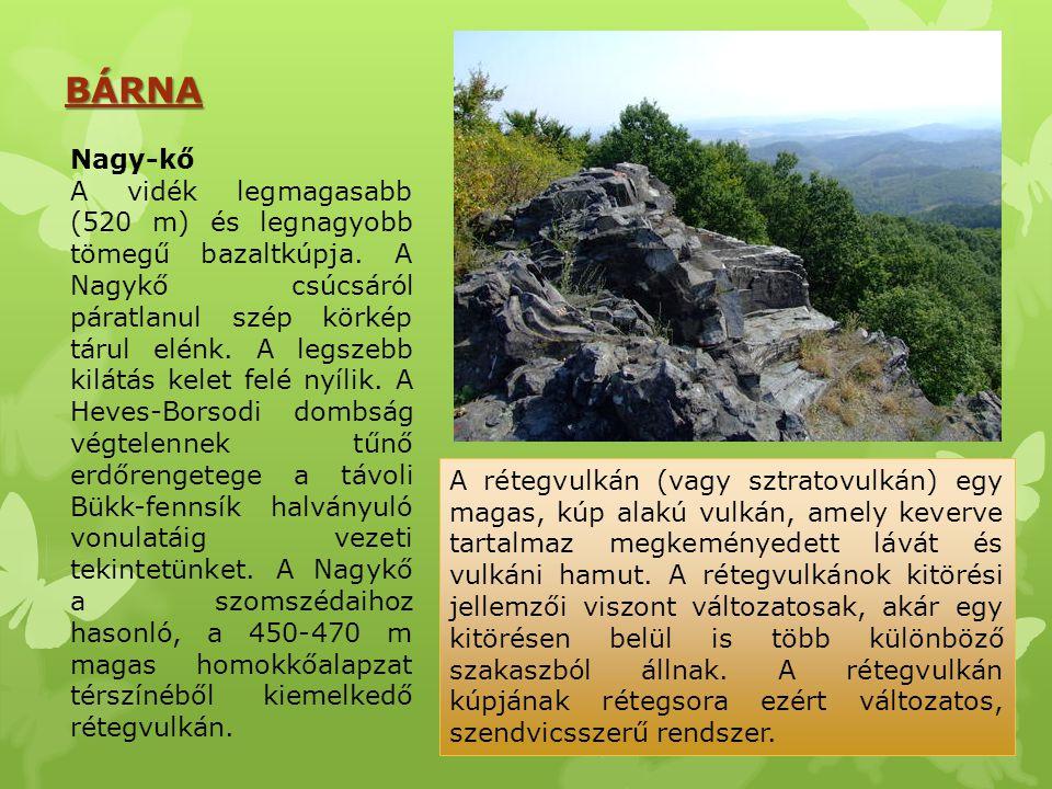 BÁRNA Nagy-kő A vidék legmagasabb (520 m) és legnagyobb tömegű bazaltkúpja. A Nagykő csúcsáról páratlanul szép körkép tárul elénk. A legszebb kilátás