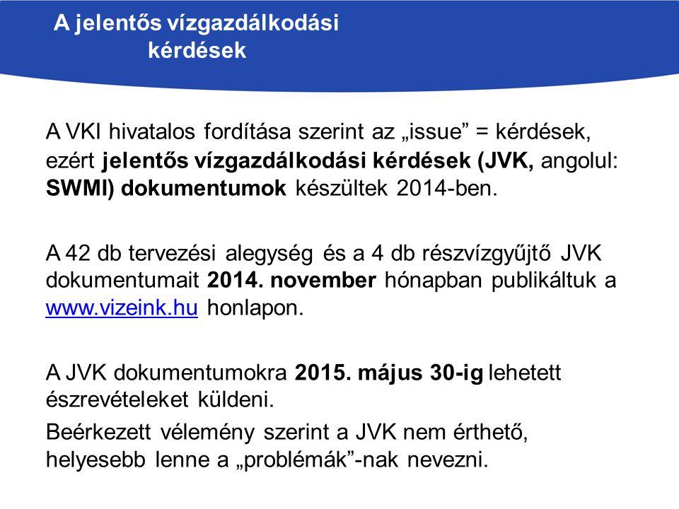 """A VKI hivatalos fordítása szerint az """"issue"""" = kérdések, ezért jelentős vízgazdálkodási kérdések (JVK, angolul: SWMI) dokumentumok készültek 2014-ben."""