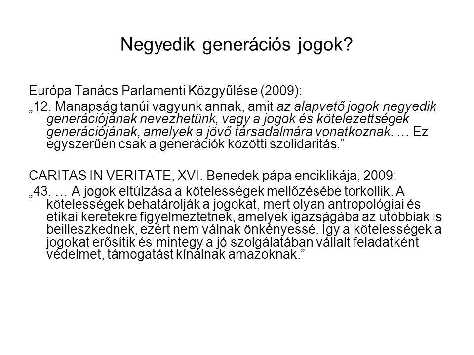"""Negyedik generációs jogok? Európa Tanács Parlamenti Közgyűlése (2009): """"12. Manapság tanúi vagyunk annak, amit az alapvető jogok negyedik generációján"""