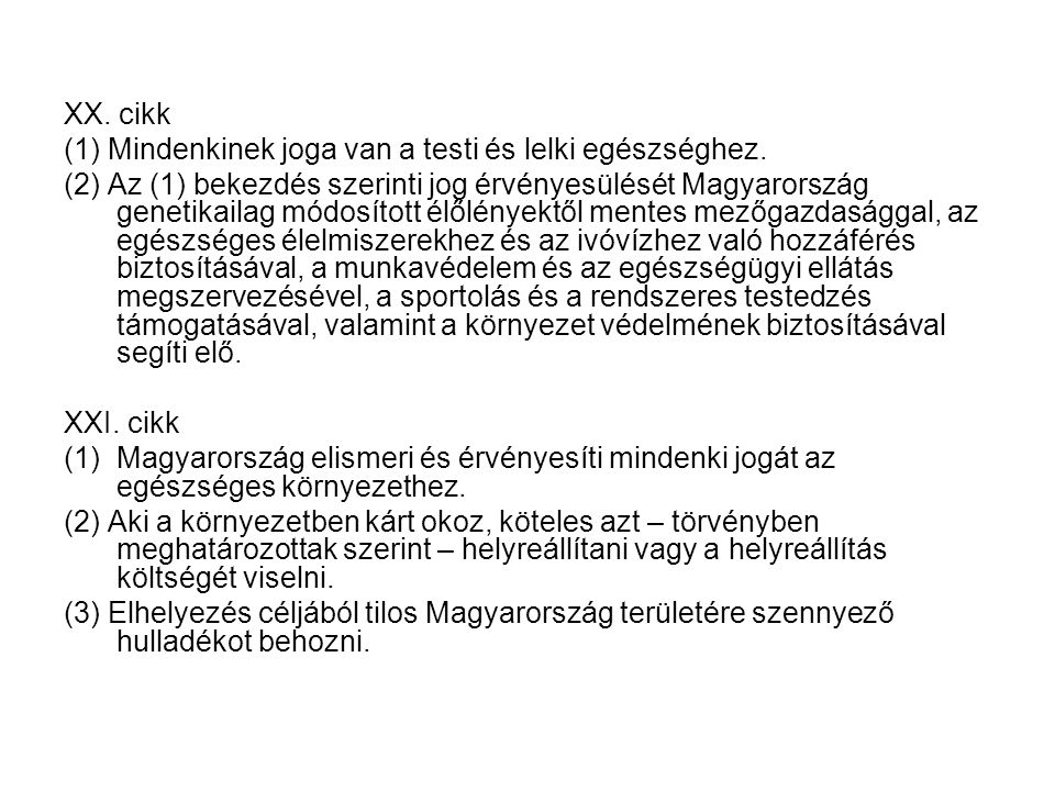 XX. cikk (1) Mindenkinek joga van a testi és lelki egészséghez. (2) Az (1) bekezdés szerinti jog érvényesülését Magyarország genetikailag módosított é