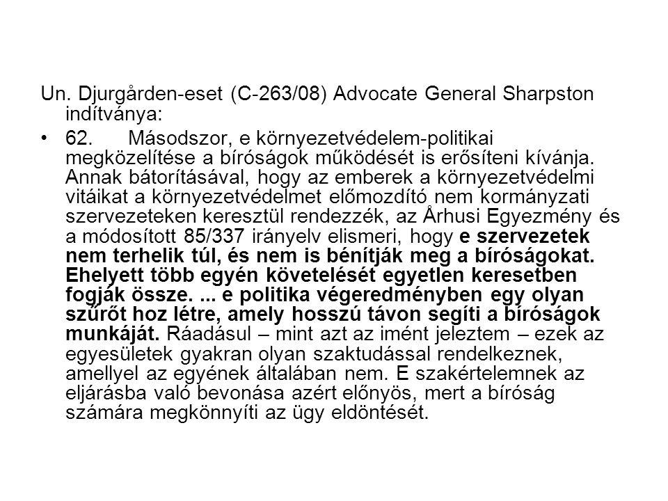 Un. Djurgården-eset (C ‑ 263/08) Advocate General Sharpston indítványa: 62. Másodszor, e környezetvédelem ‑ politikai megközelítése a bíróságok működé