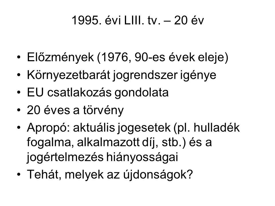 1995. évi LIII. tv. – 20 év Előzmények (1976, 90-es évek eleje) Környezetbarát jogrendszer igénye EU csatlakozás gondolata 20 éves a törvény Apropó: a