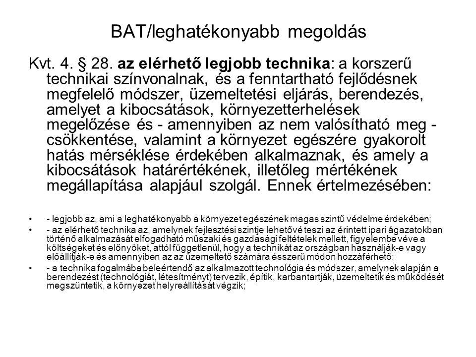 BAT/leghatékonyabb megoldás Kvt. 4. § 28. az elérhető legjobb technika: a korszerű technikai színvonalnak, és a fenntartható fejlődésnek megfelelő mód