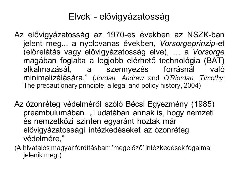 Elvek - elővigyázatosság Az elővigyázatosság az 1970-es években az NSZK-ban jelent meg... a nyolcvanas években, Vorsorgeprinzip-et (előrelátás vagy el