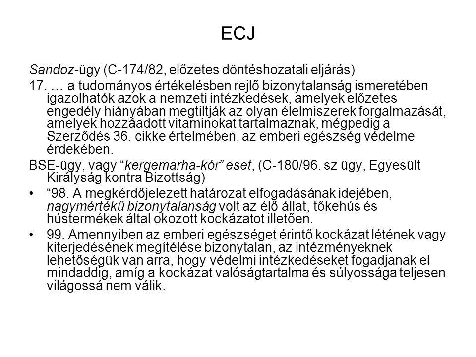 ECJ Sandoz-ügy (C-174/82, előzetes döntéshozatali eljárás) 17. … a tudományos értékelésben rejlő bizonytalanság ismeretében igazolhatók azok a nemzeti