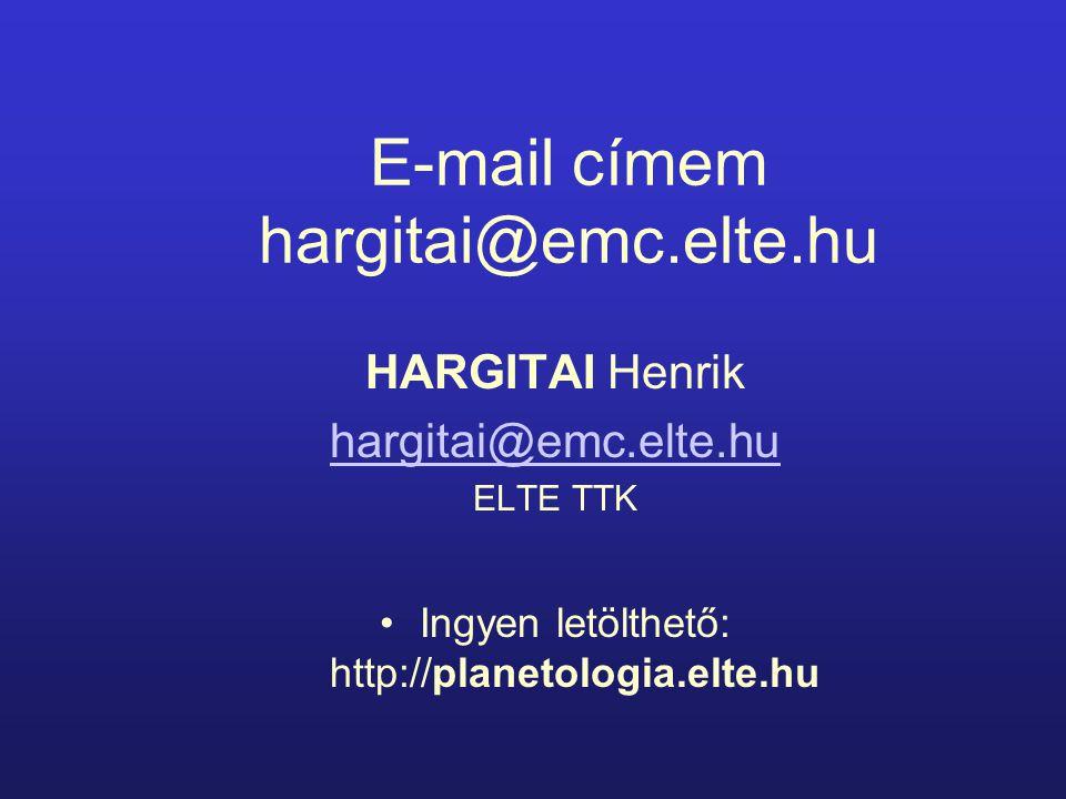 E-mail címem hargitai@emc.elte.hu HARGITAI Henrik hargitai@emc.elte.hu ELTE TTK Ingyen letölthető: http://planetologia.elte.hu