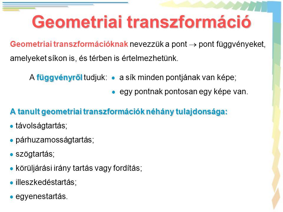 Geometriai transzformáció Geometriai transzformációknak nevezzük a pont  pont függvényeket, amelyeket síkon is, és térben is értelmezhetünk. függvény