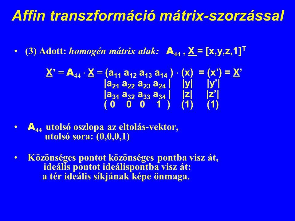 Affin transzformáció mátrix-szorzással (3) Adott: homogén mátrix alak: A 44, X = [x,y,z,1] T X ' = A 44  X = (a 11 a 12 a 13 a 14 )  (x) = (x') = X'