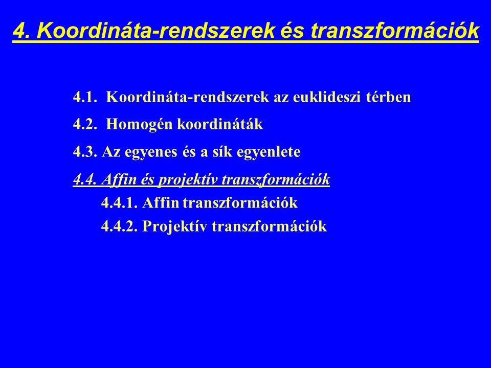 4. Koordináta-rendszerek és transzformációk 4.1. Koordináta-rendszerek az euklideszi térben 4.2. Homogén koordináták 4.3. Az egyenes és a sík egyenlet