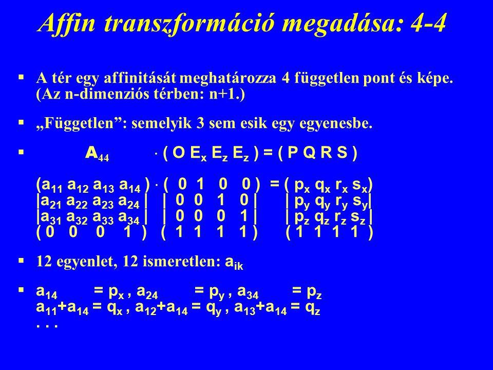 """Affin transzformáció megadása: 4-4  A tér egy affinitását meghatározza 4 független pont és képe. (Az n-dimenziós térben: n+1.)  """"Független"""": semelyi"""