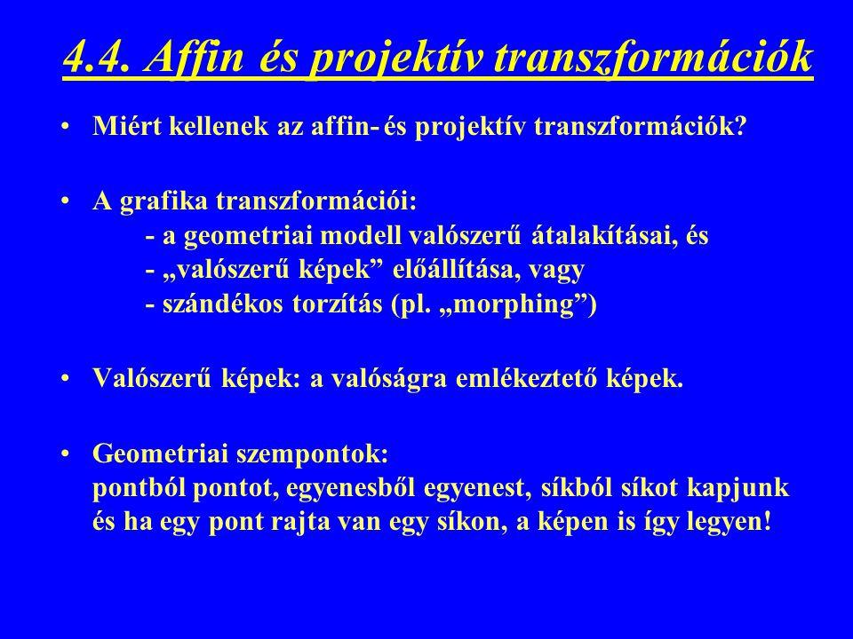 4.4. Affin és projektív transzformációk Miért kellenek az affin- és projektív transzformációk? A grafika transzformációi: - a geometriai modell valósz