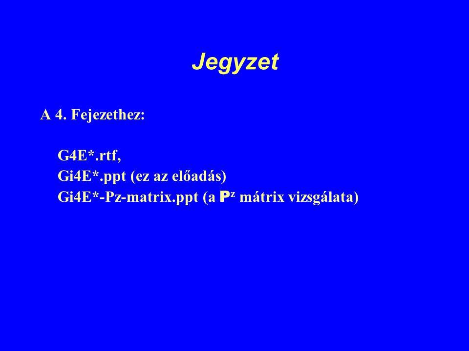 Jegyzet A 4. Fejezethez: G4E*.rtf, Gi4E*.ppt (ez az előadás) Gi4E*-Pz-matrix.ppt (a P z mátrix vizsgálata)