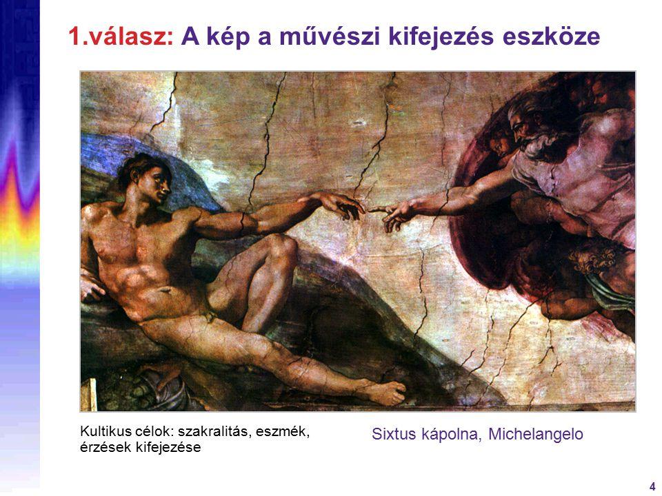 4 Sixtus kápolna, Michelangelo 1.válasz: A kép a művészi kifejezés eszköze Kultikus célok: szakralitás, eszmék, érzések kifejezése