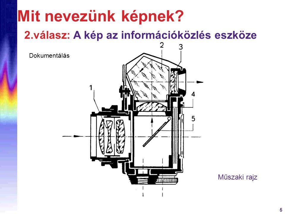 5 2.válasz: A kép az információközlés eszköze Műszaki rajz Dokumentálás Mit nevezünk képnek?
