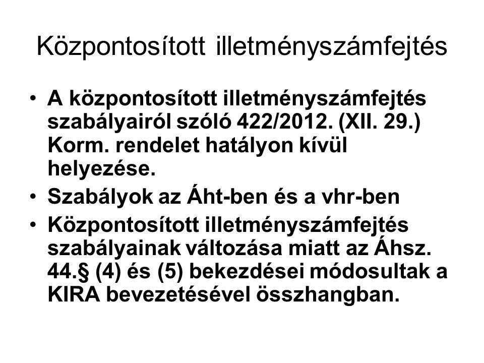 Központosított illetményszámfejtés A központosított illetményszámfejtés szabályairól szóló 422/2012.