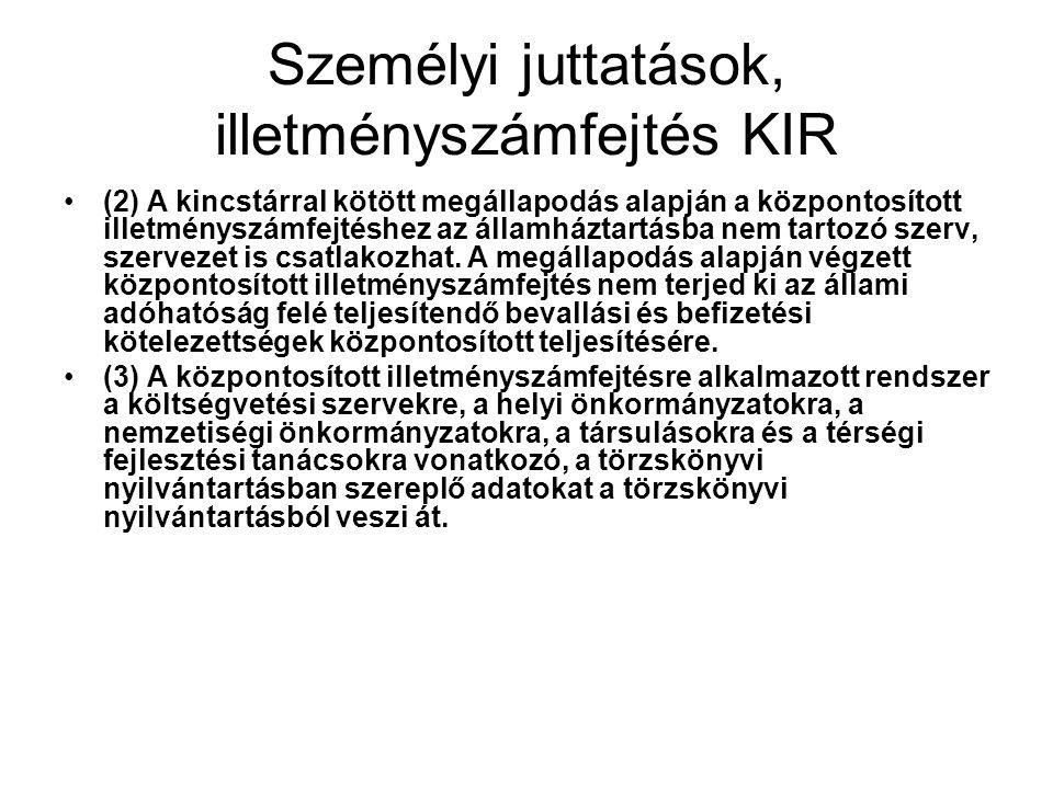 Személyi juttatások, illetményszámfejtés KIR (2) A kincstárral kötött megállapodás alapján a központosított illetményszámfejtéshez az államháztartásba nem tartozó szerv, szervezet is csatlakozhat.