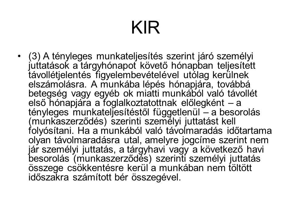 KIR (3) A tényleges munkateljesítés szerint járó személyi juttatások a tárgyhónapot követő hónapban teljesített távollétjelentés figyelembevételével utólag kerülnek elszámolásra.